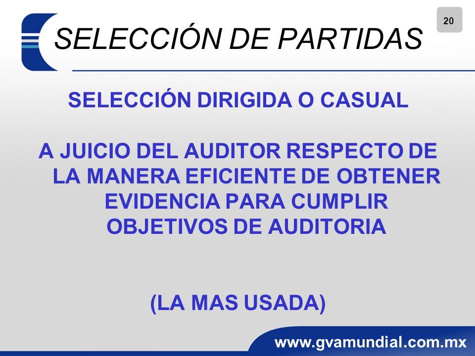 20 www.gvamundial.com.mx SELECCIÓN DE PARTIDAS SELECCIÓN DIRIGIDA O CASUAL A JUICIO DEL AUDITOR RESPECTO DE LA MANERA EFICIENTE DE OBTENER EVIDENCIA PARA CUMPLIR OBJETIVOS DE AUDITORIA (LA MAS USADA)