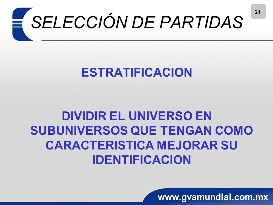 21 www.gvamundial.com.mx SELECCIÓN DE PARTIDAS ESTRATIFICACION DIVIDIR EL UNIVERSO EN SUBUNIVERSOS QUE TENGAN COMO CARACTERISTICA MEJORAR SU IDENTIFICACION