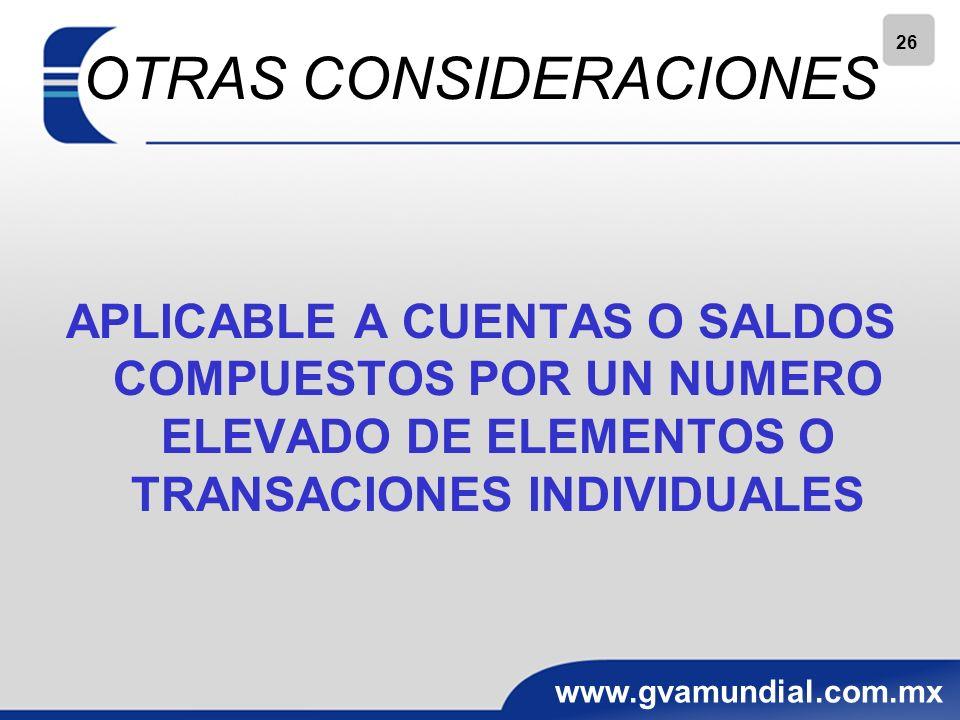 26 www.gvamundial.com.mx OTRAS CONSIDERACIONES APLICABLE A CUENTAS O SALDOS COMPUESTOS POR UN NUMERO ELEVADO DE ELEMENTOS O TRANSACIONES INDIVIDUALES