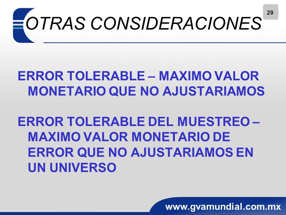 29 www.gvamundial.com.mx OTRAS CONSIDERACIONES ERROR TOLERABLE – MAXIMO VALOR MONETARIO QUE NO AJUSTARIAMOS ERROR TOLERABLE DEL MUESTREO – MAXIMO VALOR MONETARIO DE ERROR QUE NO AJUSTARIAMOS EN UN UNIVERSO