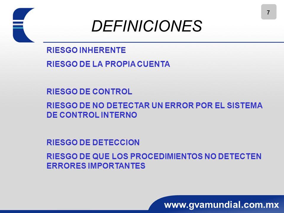 7 www.gvamundial.com.mx RIESGO INHERENTE RIESGO DE LA PROPIA CUENTA RIESGO DE CONTROL RIESGO DE NO DETECTAR UN ERROR POR EL SISTEMA DE CONTROL INTERNO RIESGO DE DETECCION RIESGO DE QUE LOS PROCEDIMIENTOS NO DETECTEN ERRORES IMPORTANTES DEFINICIONES
