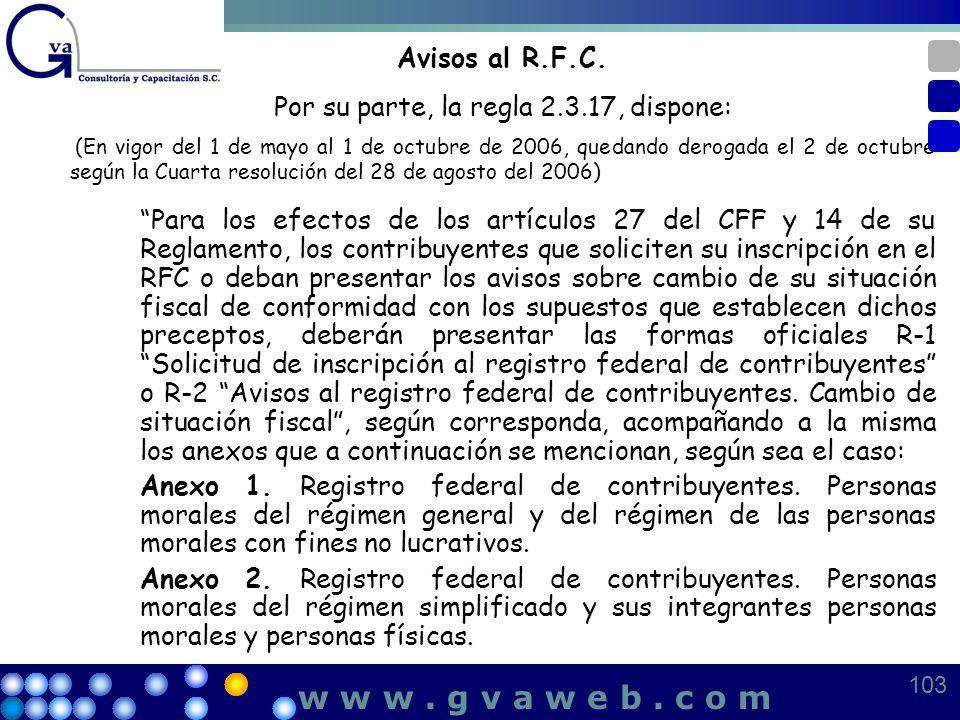 Avisos al R.F.C. Por su parte, la regla 2.3.17, dispone: (En vigor del 1 de mayo al 1 de octubre de 2006, quedando derogada el 2 de octubre según la C