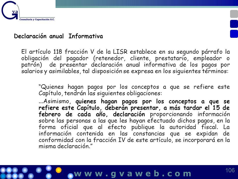 Declaración anual Informativa El artículo 118 fracción V de la LISR establece en su segundo párrafo la obligación del pagador (retenedor, cliente, pre