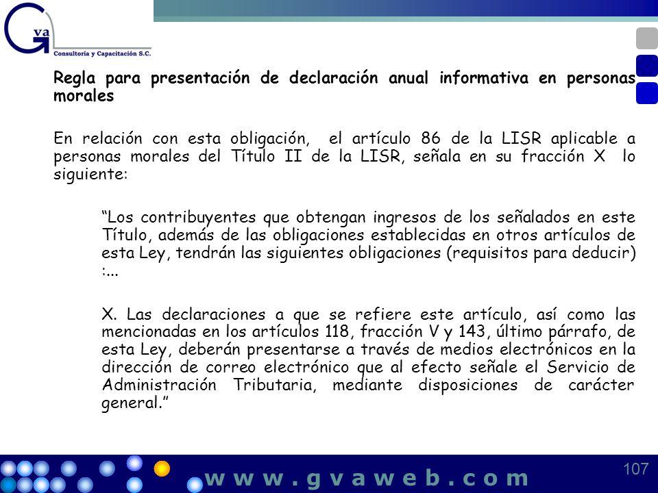 Regla para presentación de declaración anual informativa en personas morales En relación con esta obligación, el artículo 86 de la LISR aplicable a pe