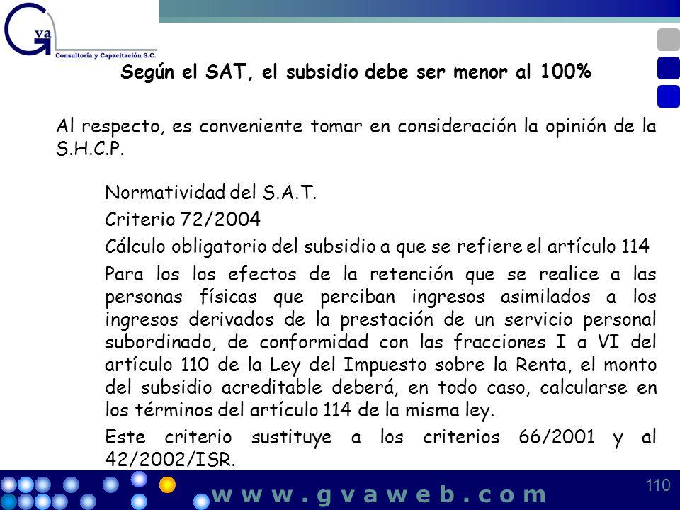 Según el SAT, el subsidio debe ser menor al 100% Al respecto, es conveniente tomar en consideración la opinión de la S.H.C.P. Normatividad del S.A.T.