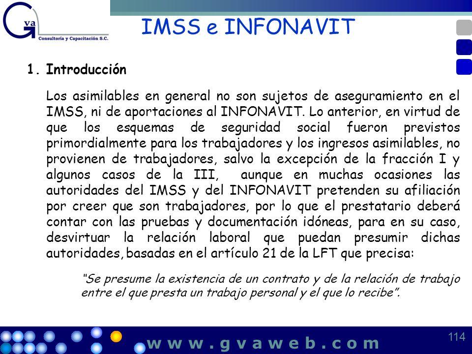 IMSS e INFONAVIT 1.Introducción Los asimilables en general no son sujetos de aseguramiento en el IMSS, ni de aportaciones al INFONAVIT. Lo anterior, e