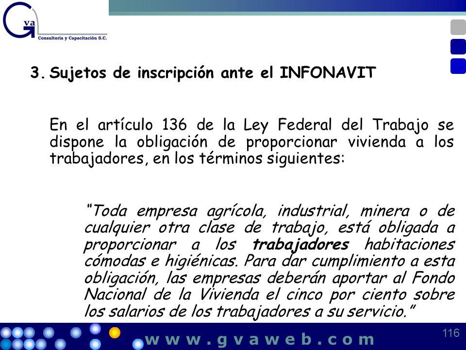 3.Sujetos de inscripción ante el INFONAVIT En el artículo 136 de la Ley Federal del Trabajo se dispone la obligación de proporcionar vivienda a los tr