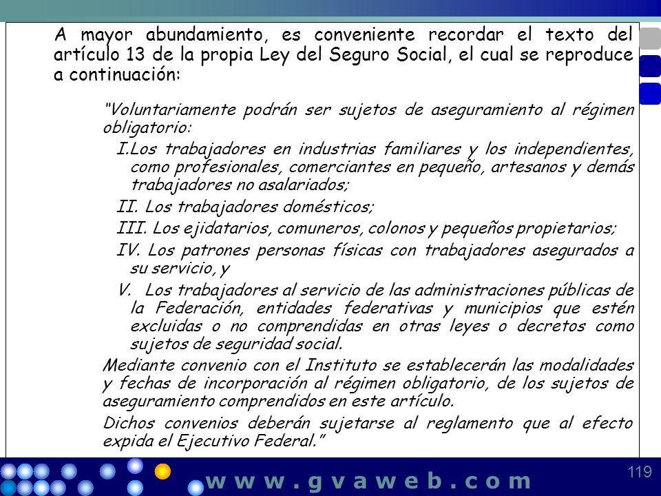 A mayor abundamiento, es conveniente recordar el texto del artículo 13 de la propia Ley del Seguro Social, el cual se reproduce a continuación: Volunt