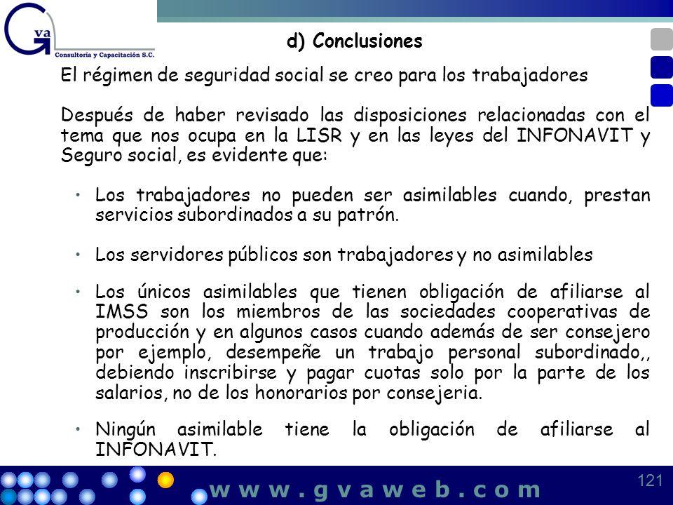 d) Conclusiones El régimen de seguridad social se creo para los trabajadores Después de haber revisado las disposiciones relacionadas con el tema que