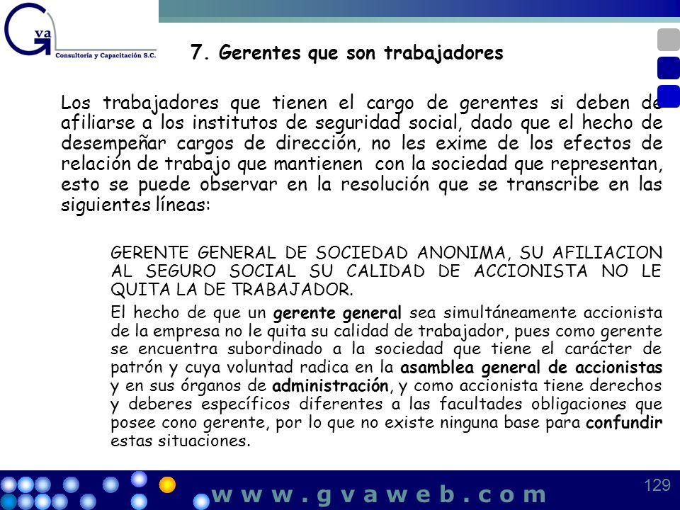 7.Gerentes que son trabajadores Los trabajadores que tienen el cargo de gerentes si deben de afiliarse a los institutos de seguridad social, dado que