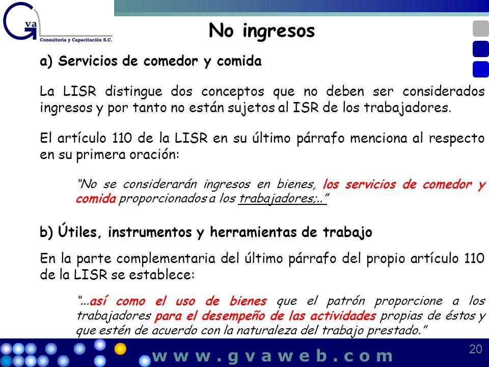 No ingresos a) Servicios de comedor y comida La LISR distingue dos conceptos que no deben ser considerados ingresos y por tanto no están sujetos al IS