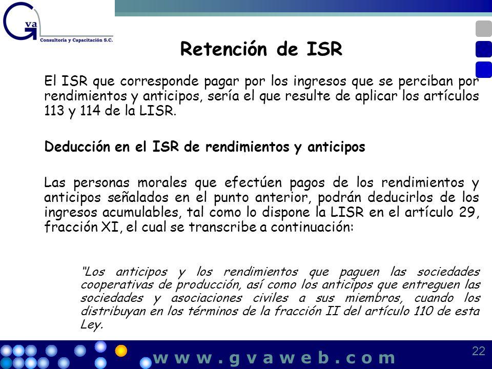Retención de ISR El ISR que corresponde pagar por los ingresos que se perciban por rendimientos y anticipos, sería el que resulte de aplicar los artíc