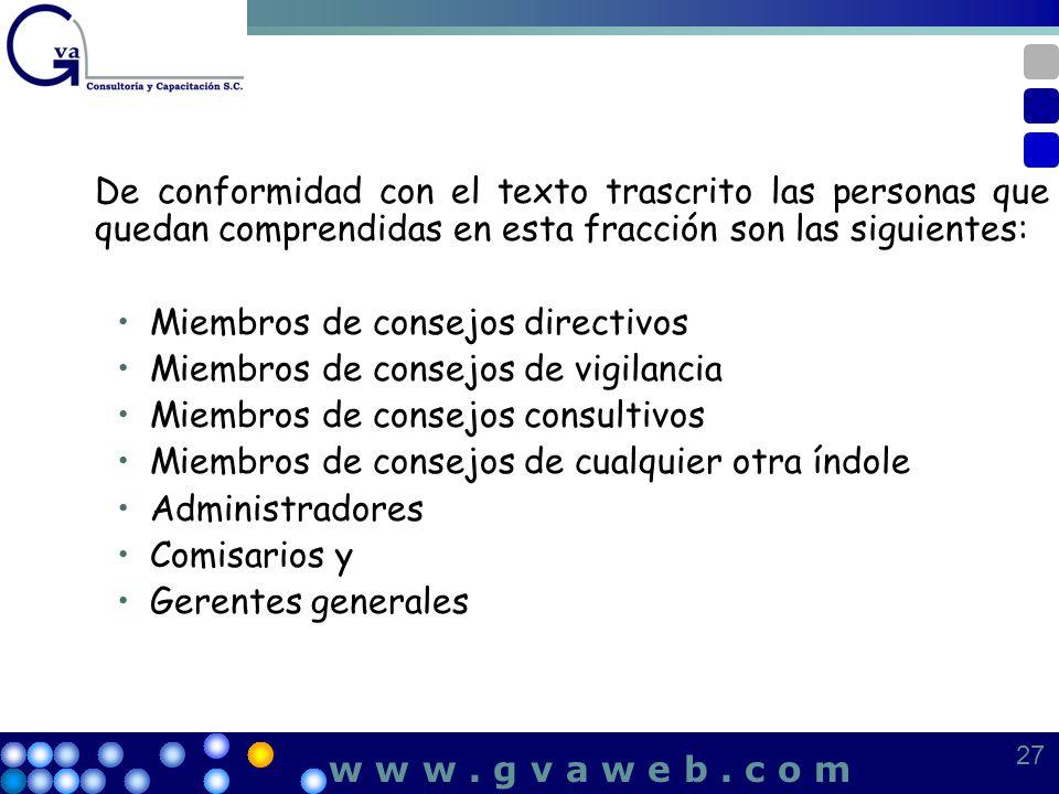 De conformidad con el texto trascrito las personas que quedan comprendidas en esta fracción son las siguientes: Miembros de consejos directivos Miembr