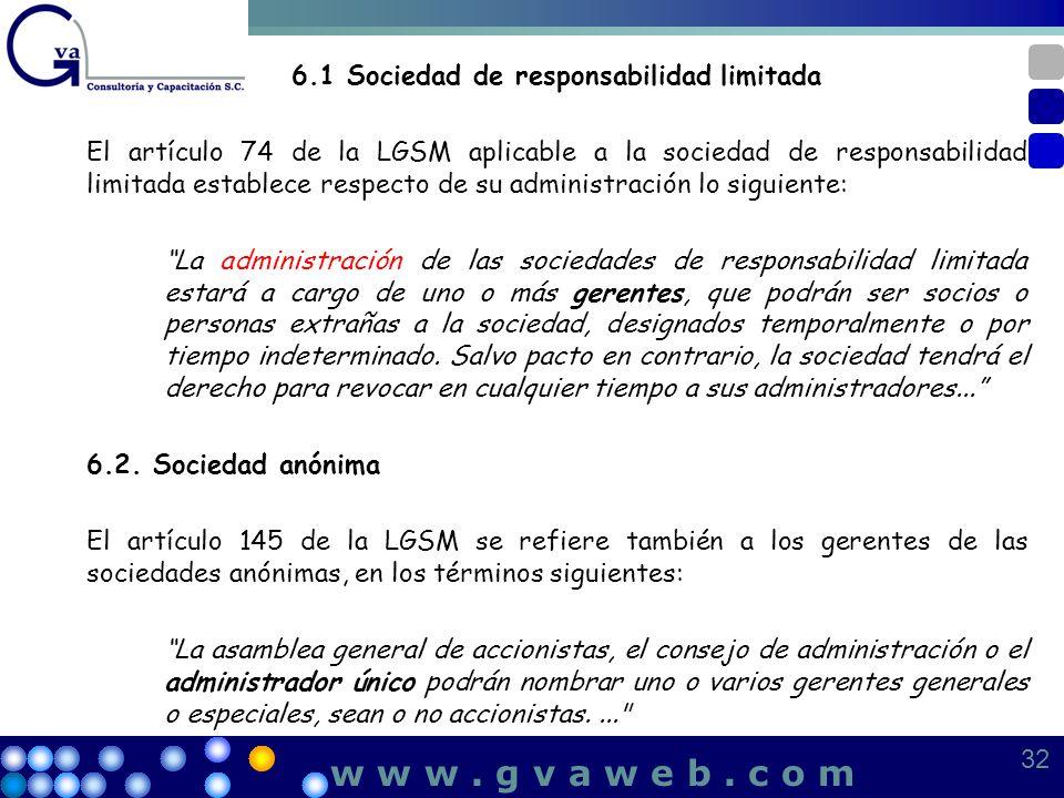 6.1 Sociedad de responsabilidad limitada El artículo 74 de la LGSM aplicable a la sociedad de responsabilidad limitada establece respecto de su admini