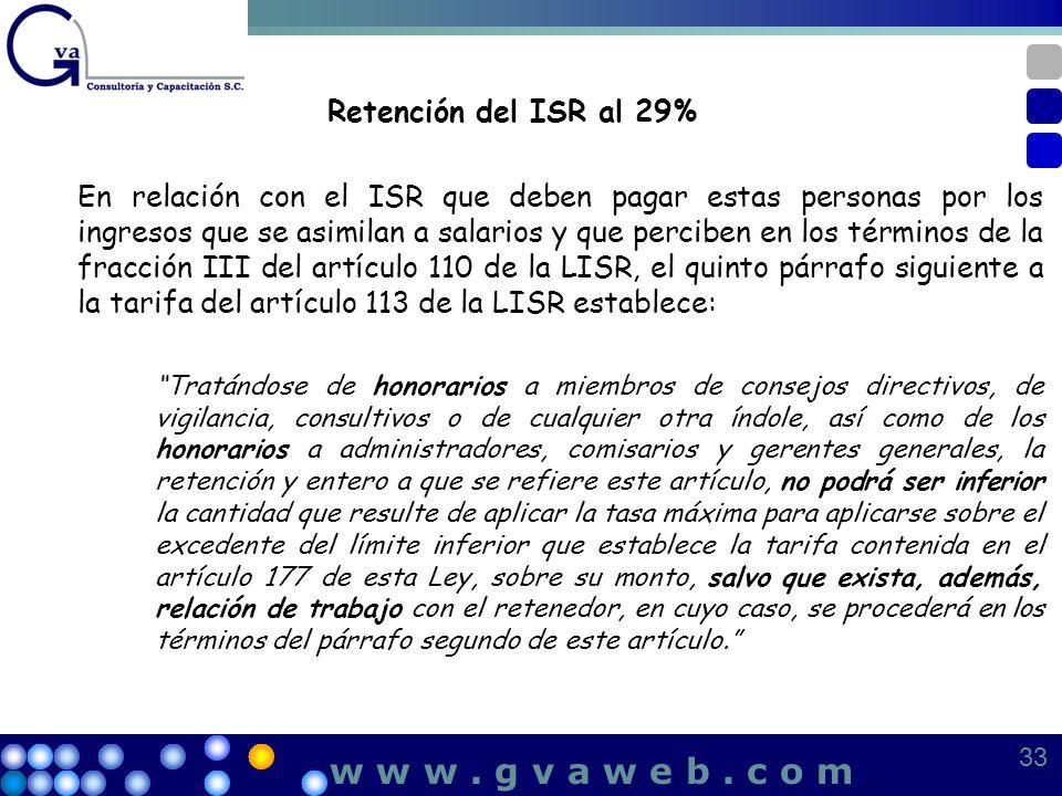 Retención del ISR al 29% En relación con el ISR que deben pagar estas personas por los ingresos que se asimilan a salarios y que perciben en los térmi
