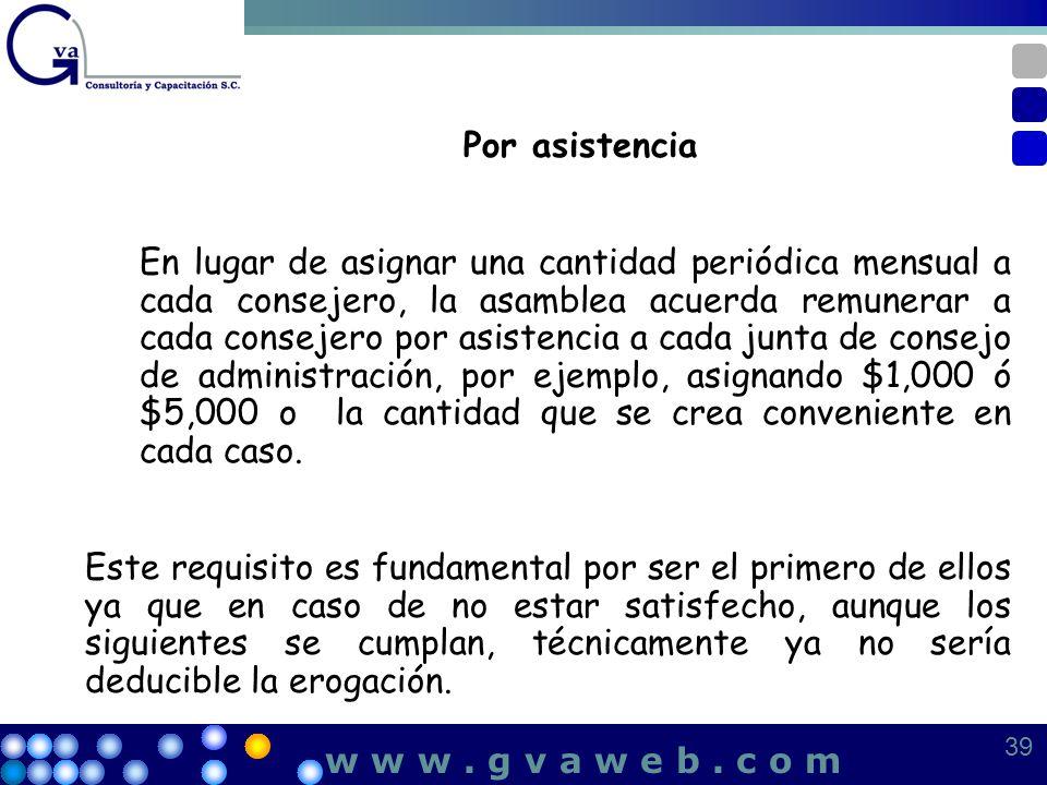 Por asistencia En lugar de asignar una cantidad periódica mensual a cada consejero, la asamblea acuerda remunerar a cada consejero por asistencia a ca