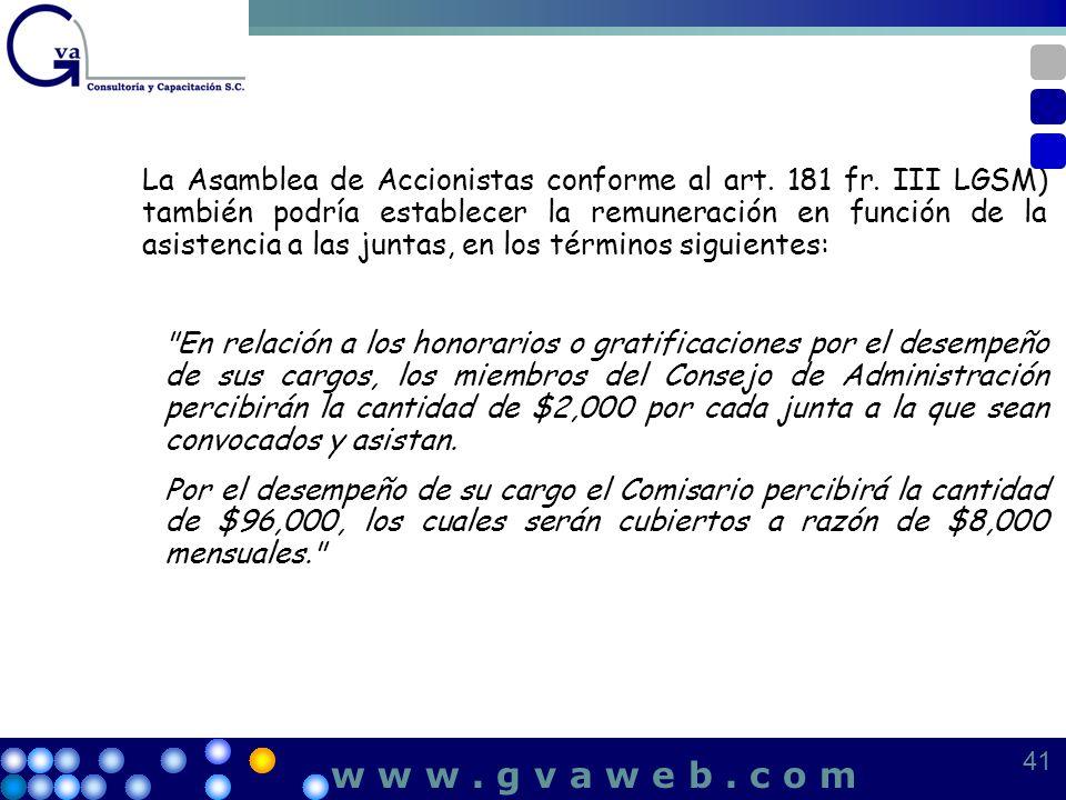 La Asamblea de Accionistas conforme al art. 181 fr. III LGSM) también podría establecer la remuneración en función de la asistencia a las juntas, en l