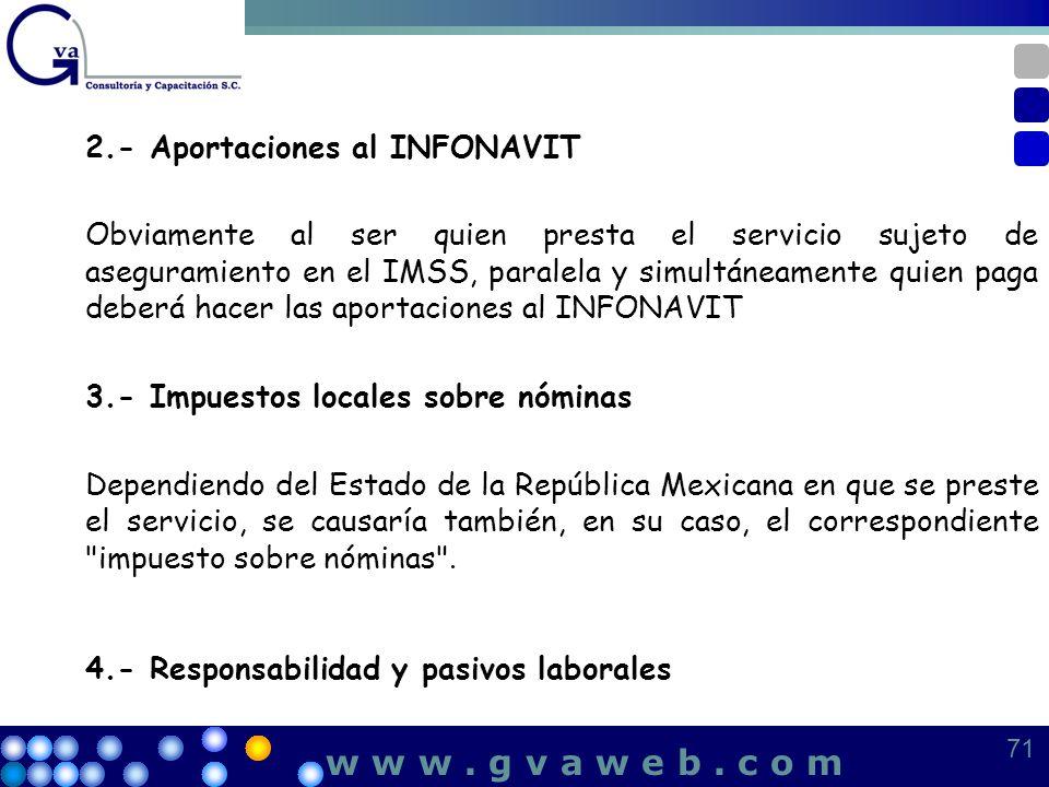 2.- Aportaciones al INFONAVIT Obviamente al ser quien presta el servicio sujeto de aseguramiento en el IMSS, paralela y simultáneamente quien paga deb