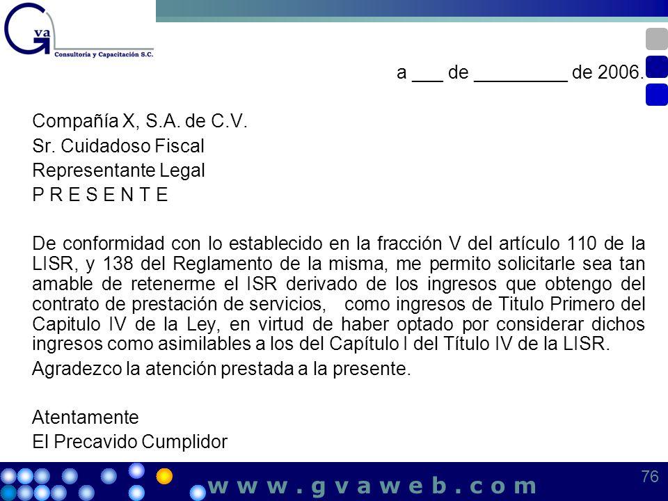 a ___ de _________ de 2006. Compañía X, S.A. de C.V. Sr. Cuidadoso Fiscal Representante Legal P R E S E N T E De conformidad con lo establecido en la