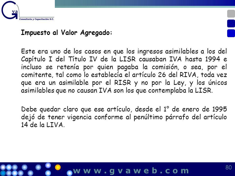 Impuesto al Valor Agregado: Este era uno de los casos en que los ingresos asimilables a los del Capítulo I del Título IV de la LISR causaban IVA hasta