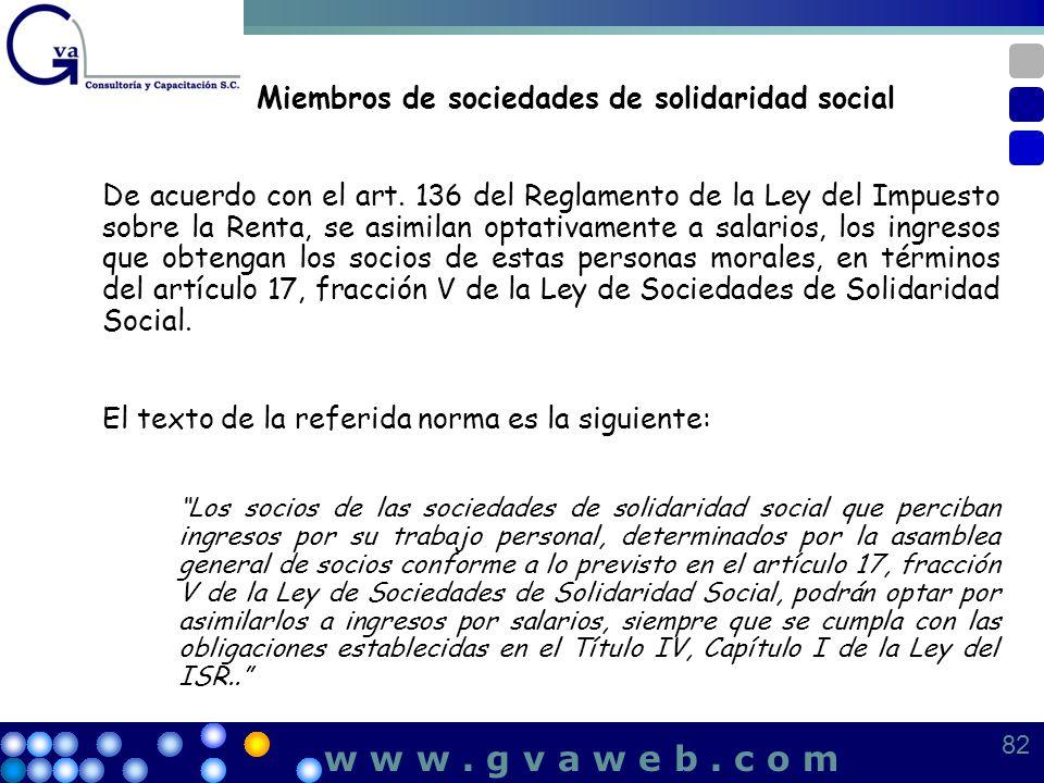 Miembros de sociedades de solidaridad social De acuerdo con el art. 136 del Reglamento de la Ley del Impuesto sobre la Renta, se asimilan optativament