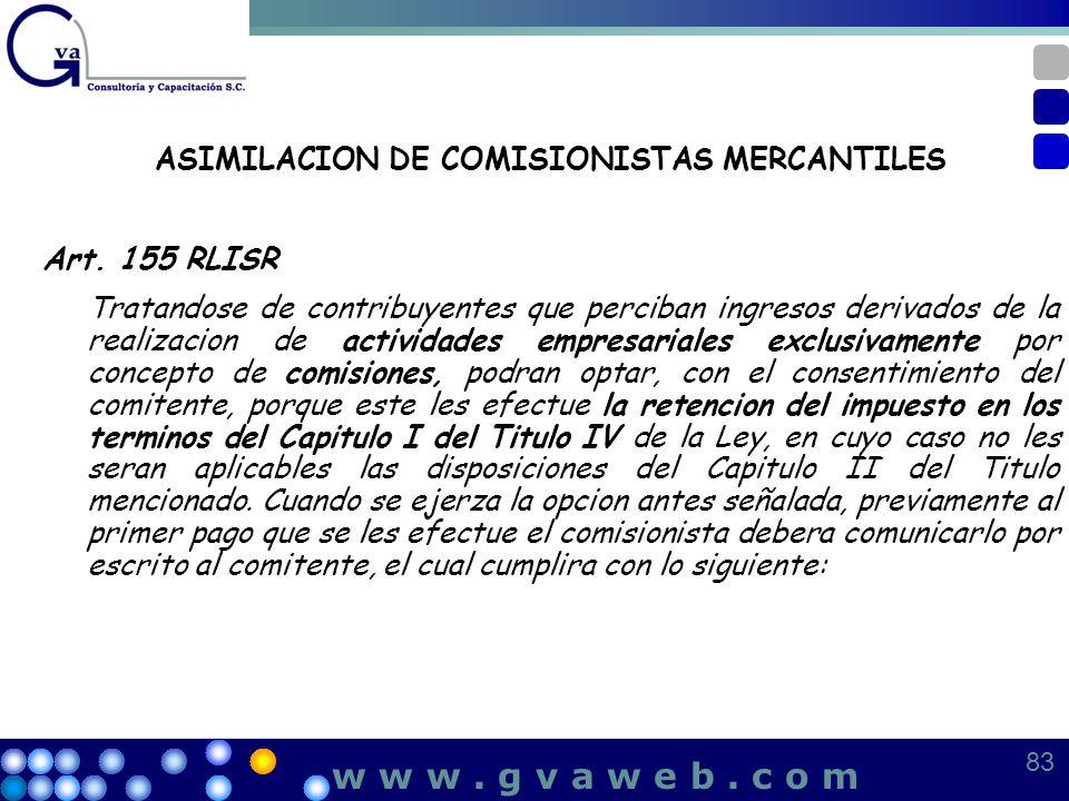 ASIMILACION DE COMISIONISTAS MERCANTILES Art. 155 RLISR Tratandose de contribuyentes que perciban ingresos derivados de la realizacion de actividades