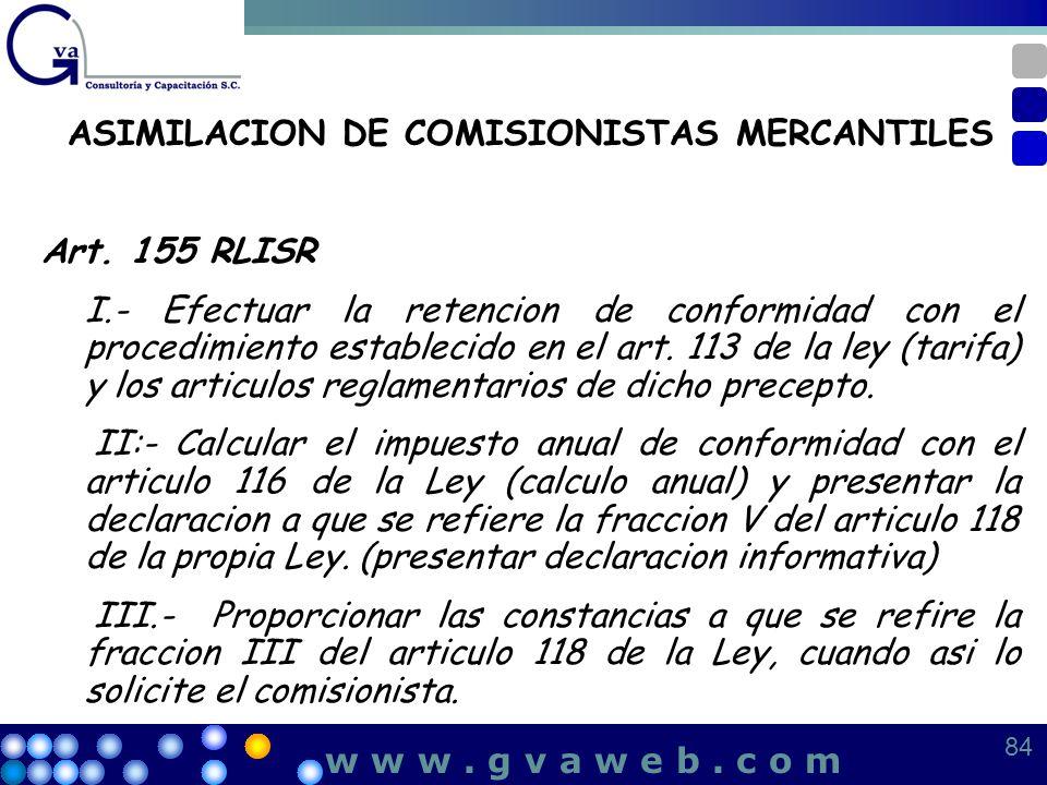 ASIMILACION DE COMISIONISTAS MERCANTILES Art. 155 RLISR I.- Efectuar la retencion de conformidad con el procedimiento establecido en el art. 113 de la