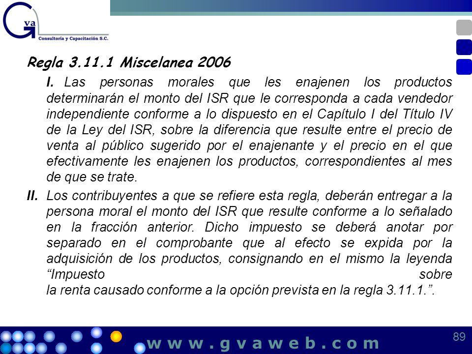 Regla 3.11.1 Miscelanea 2006 I.Las personas morales que les enajenen los productos determinarán el monto del ISR que le corresponda a cada vendedor in
