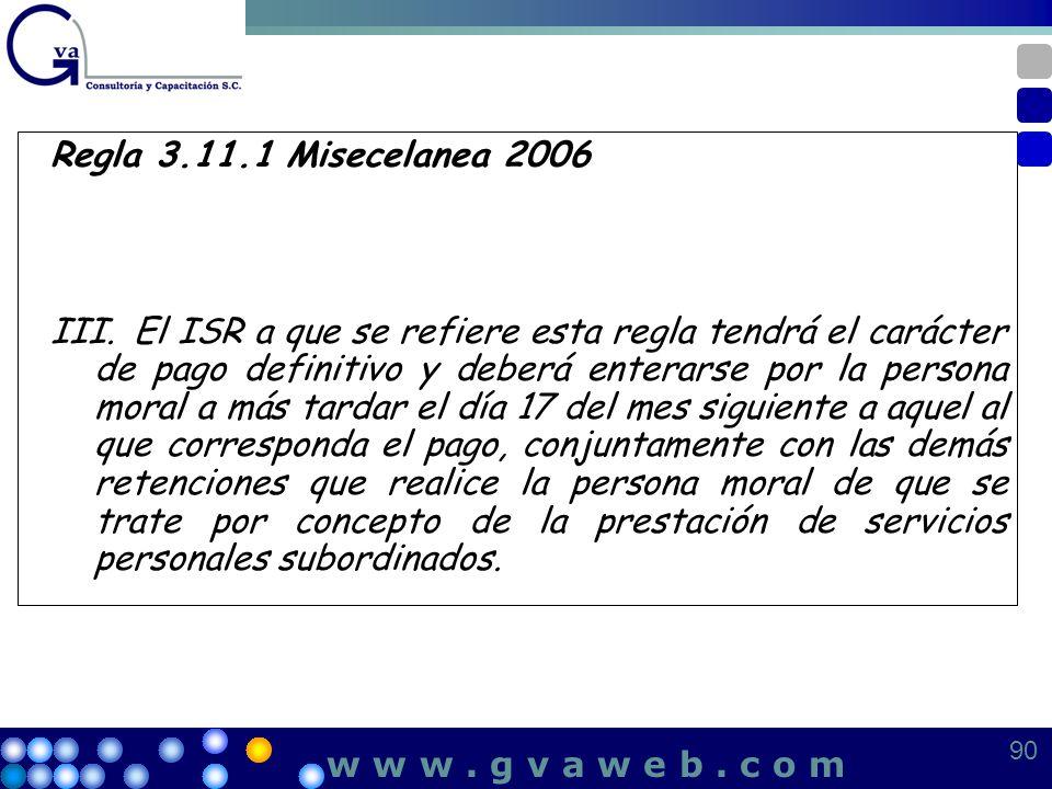Regla 3.11.1 Misecelanea 2006 III.El ISR a que se refiere esta regla tendrá el carácter de pago definitivo y deberá enterarse por la persona moral a m