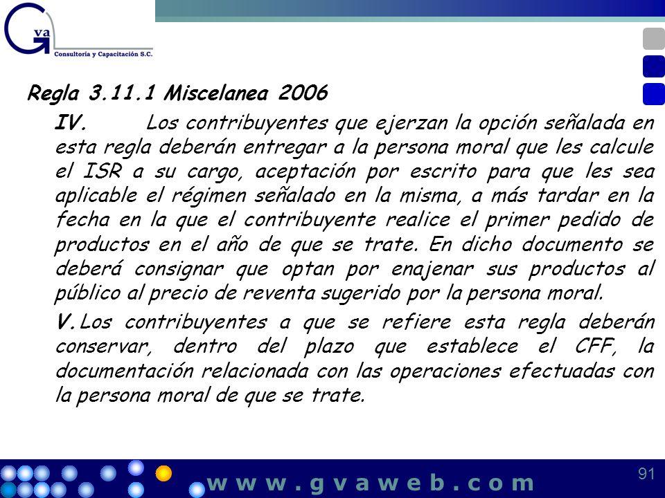 Regla 3.11.1 Miscelanea 2006 IV.Los contribuyentes que ejerzan la opción señalada en esta regla deberán entregar a la persona moral que les calcule el