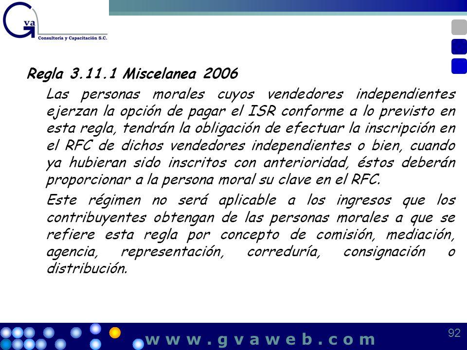 Regla 3.11.1 Miscelanea 2006 Las personas morales cuyos vendedores independientes ejerzan la opción de pagar el ISR conforme a lo previsto en esta reg
