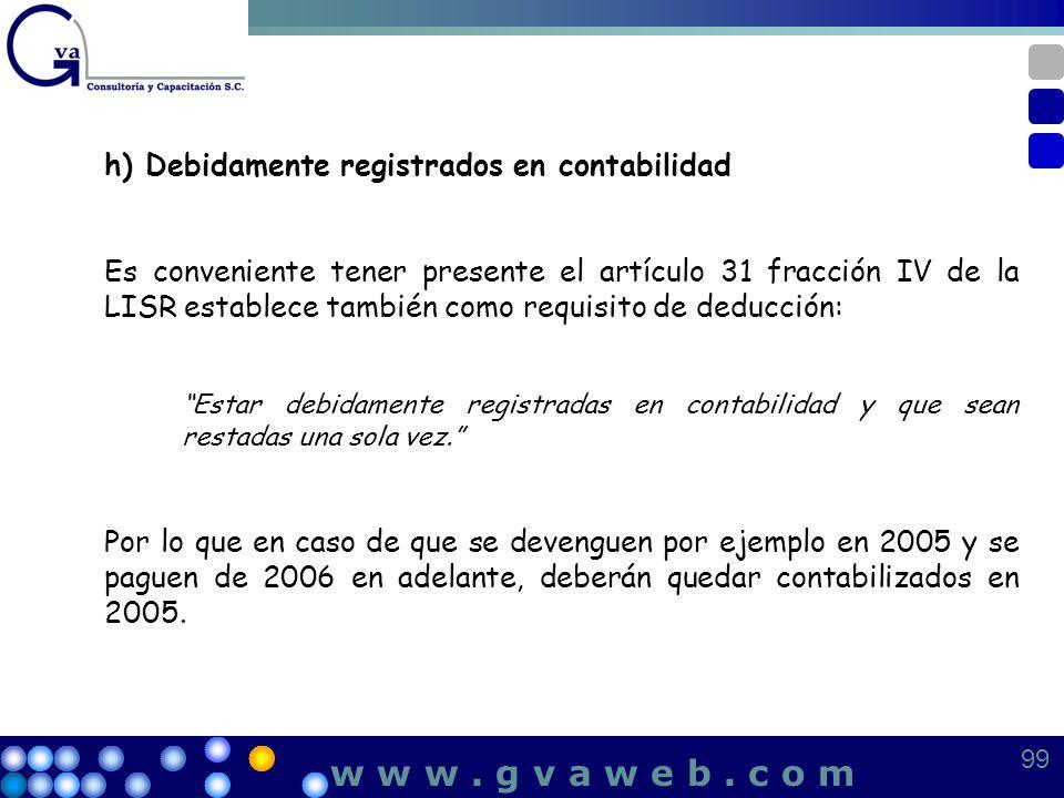 h) Debidamente registrados en contabilidad Es conveniente tener presente el artículo 31 fracción IV de la LISR establece también como requisito de ded