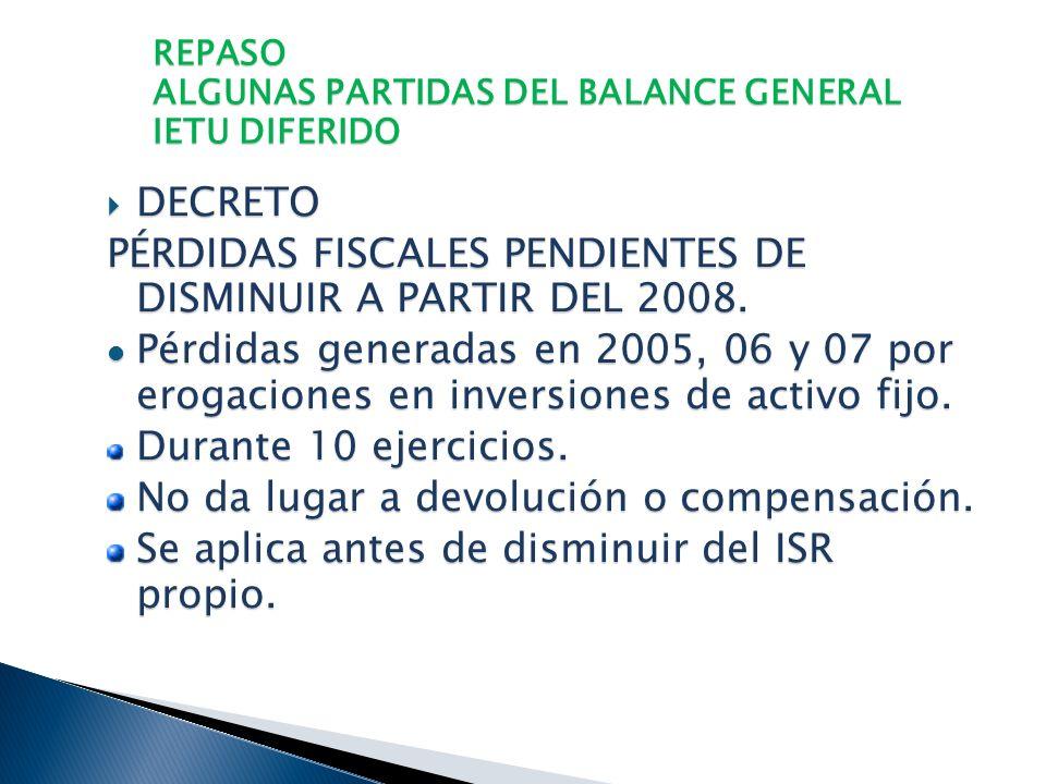 REPASO ALGUNAS PARTIDAS DEL BALANCE GENERAL IETU DIFERIDO DECRETO DECRETO CRÉDITO FISCAL POR INVENTARIOS AL 31 DE DICIEMBRE DE 2007. Durante 10 ejerci