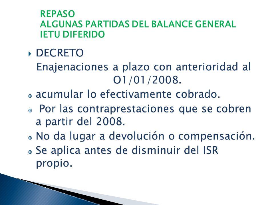 REPASO ALGUNAS PARTIDAS DEL BALANCE GENERAL IETU DIFERIDO DECRETO DECRETO PÉRDIDAS POR INVERSIONES Regimen Simplificado Crédito fiscal aplicable al IE