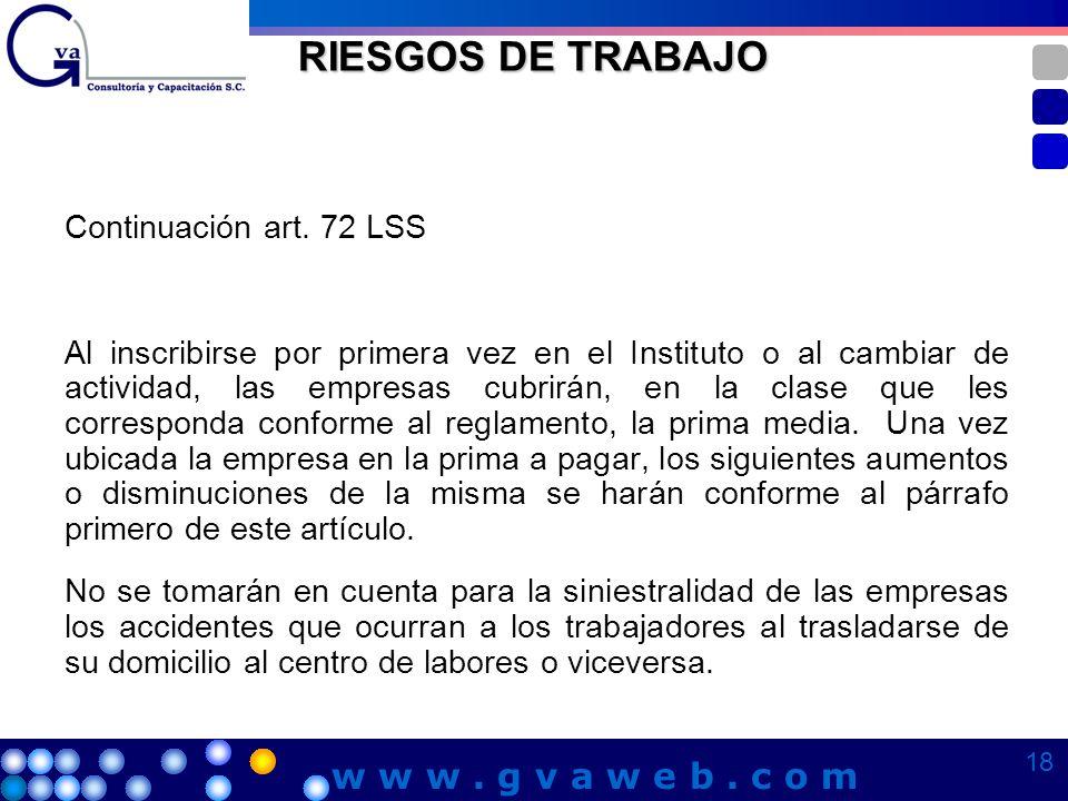 RIESGOS DE TRABAJO Continuación art. 72 LSS Al inscribirse por primera vez en el Instituto o al cambiar de actividad, las empresas cubrirán, en la cla