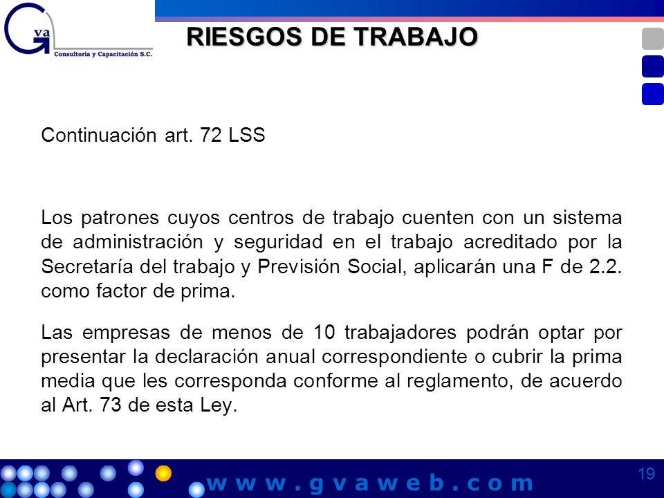 RIESGOS DE TRABAJO Continuación art. 72 LSS Los patrones cuyos centros de trabajo cuenten con un sistema de administración y seguridad en el trabajo a