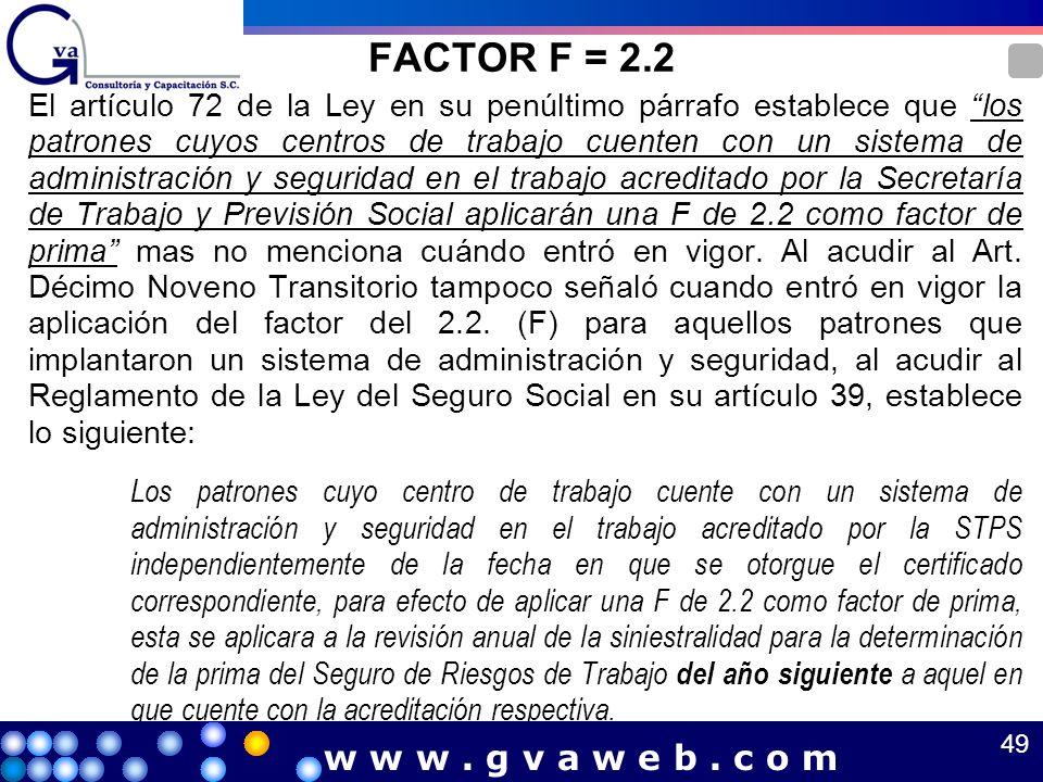 FACTOR F = 2.2 El artículo 72 de la Ley en su penúltimo párrafo establece que los patrones cuyos centros de trabajo cuenten con un sistema de administ
