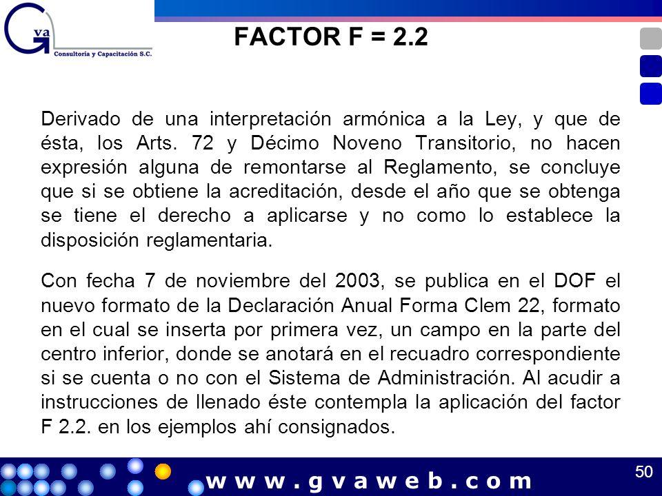 FACTOR F = 2.2 Derivado de una interpretación armónica a la Ley, y que de ésta, los Arts. 72 y Décimo Noveno Transitorio, no hacen expresión alguna de