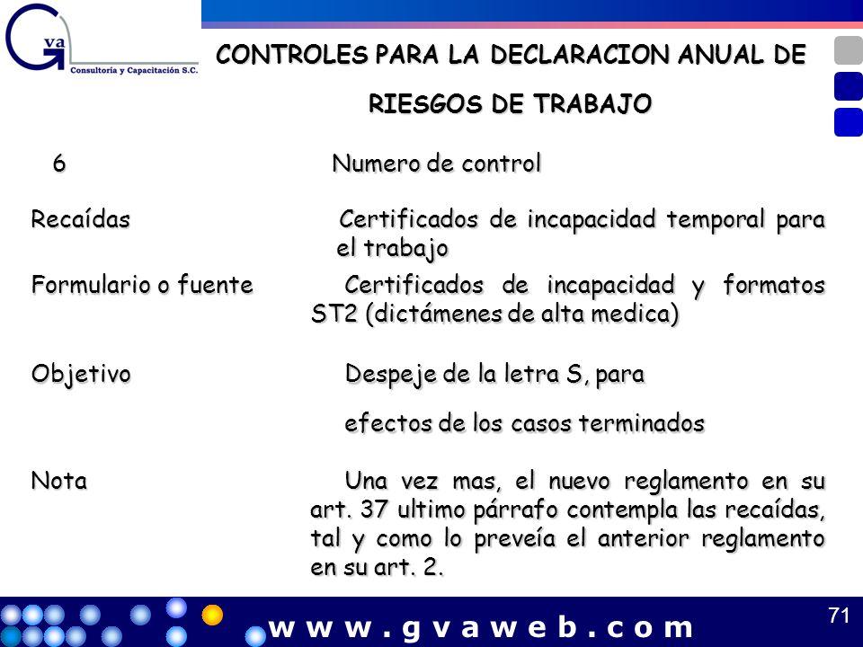 CONTROLES PARA LA DECLARACION ANUAL DE RIESGOS DE TRABAJO 6 Numero de control Numero de controlRecaídas Certificados de incapacidad temporal para el t