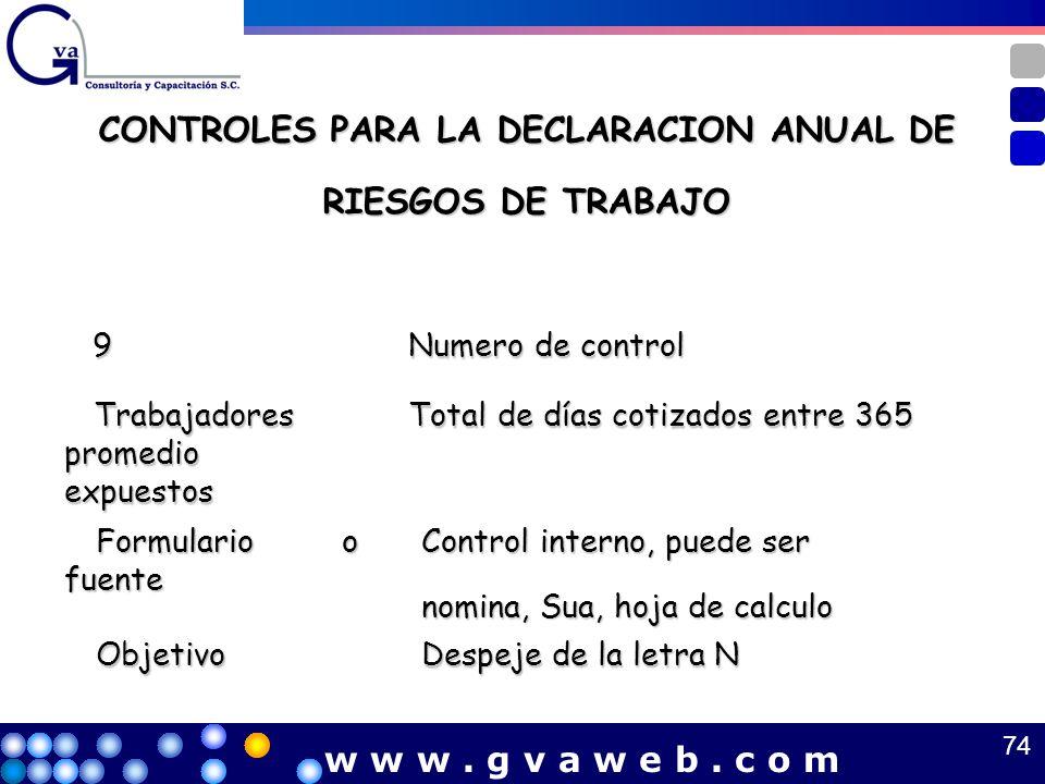 CONTROLES PARA LA DECLARACION ANUAL DE RIESGOS DE TRABAJO 9 Numero de control Numero de control Trabajadores promedio expuestos Trabajadores promedio