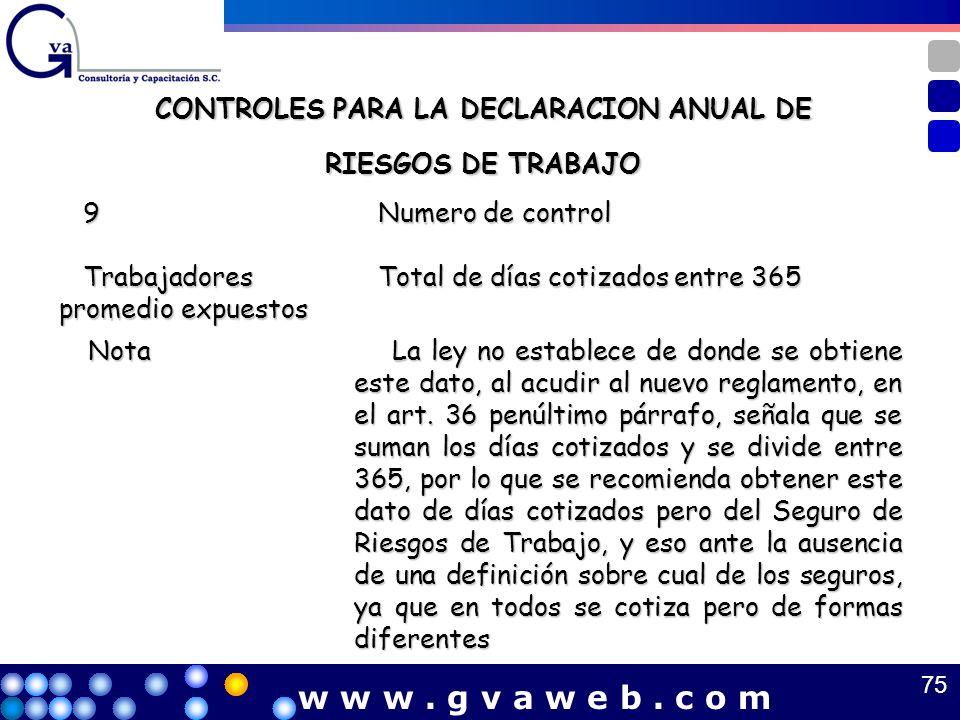CONTROLES PARA LA DECLARACION ANUAL DE RIESGOS DE TRABAJO 75 w w w. g v a w e b. c o m 9 Numero de control Numero de control Trabajadores promedio exp