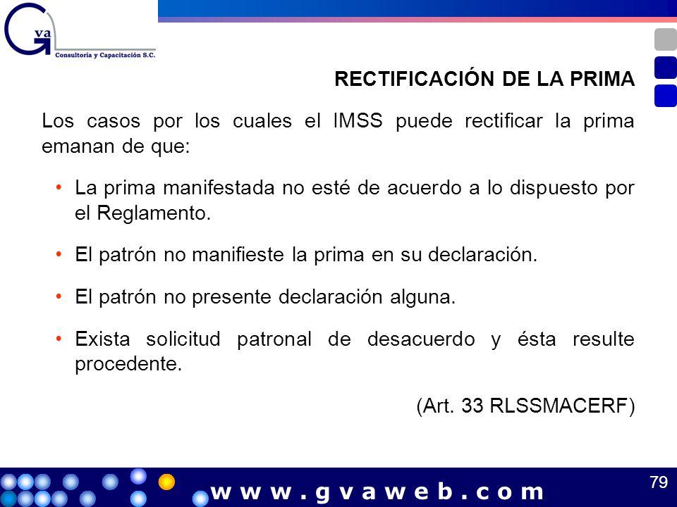 RECTIFICACIÓN DE LA PRIMA Los casos por los cuales el IMSS puede rectificar la prima emanan de que: La prima manifestada no esté de acuerdo a lo dispu