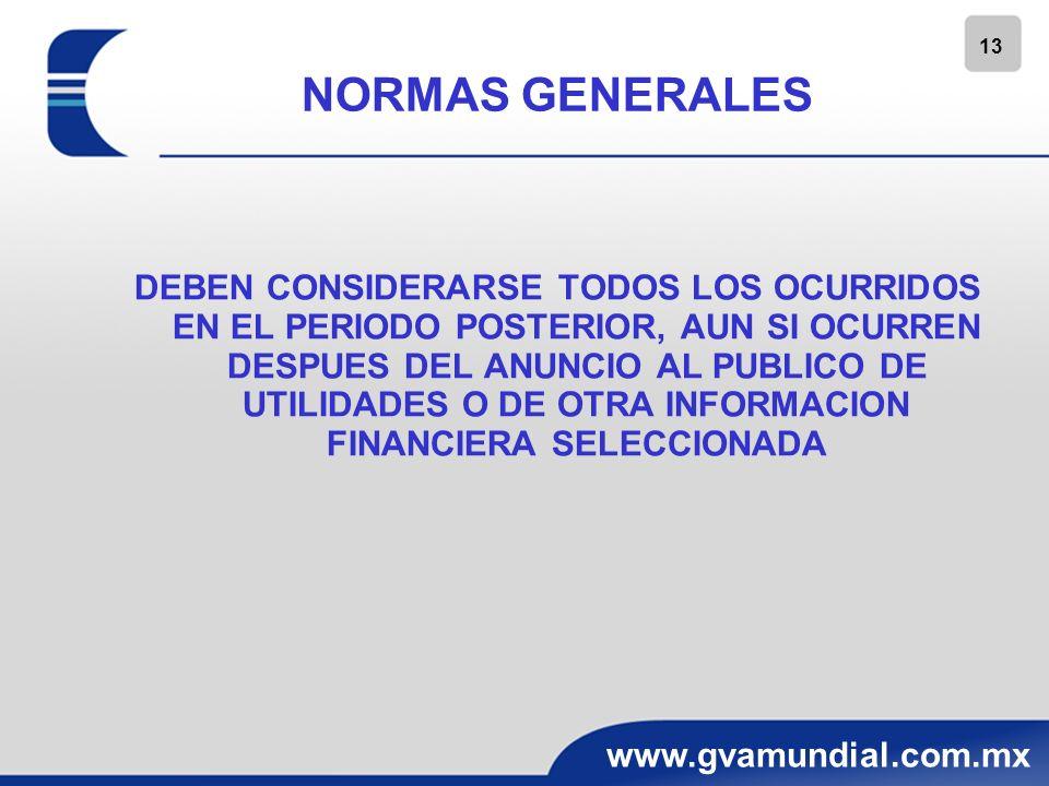 13 www.gvamundial.com.mx NORMAS GENERALES DEBEN CONSIDERARSE TODOS LOS OCURRIDOS EN EL PERIODO POSTERIOR, AUN SI OCURREN DESPUES DEL ANUNCIO AL PUBLIC