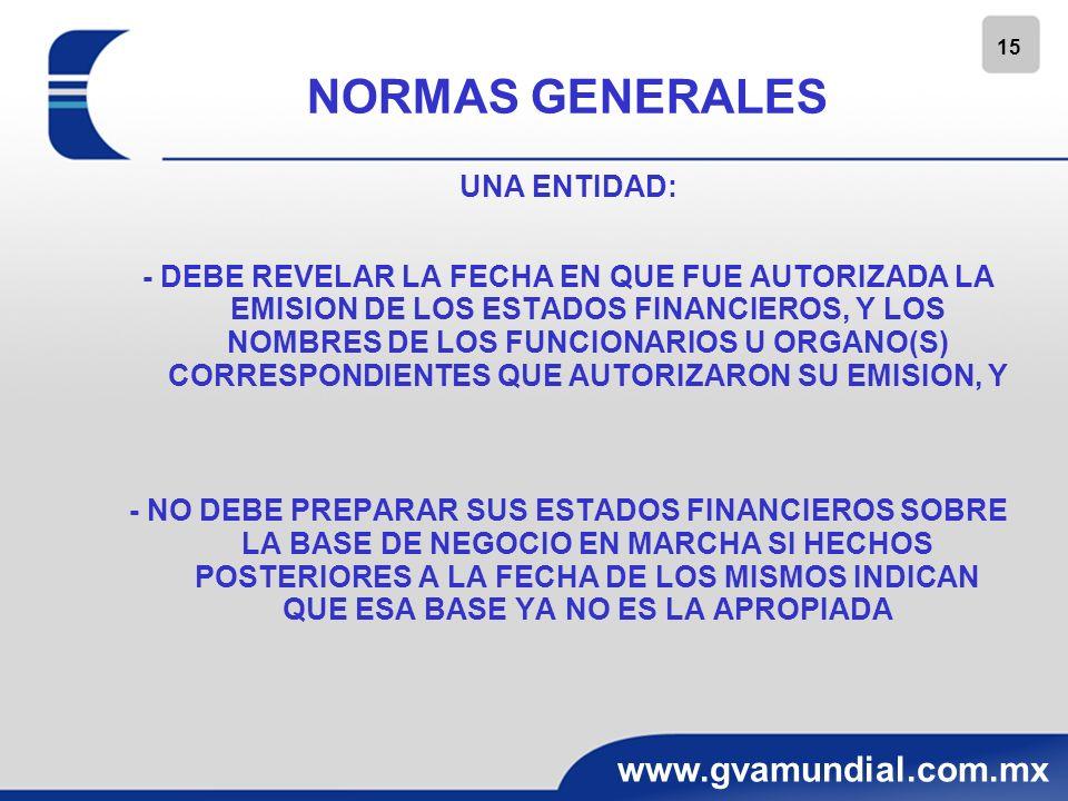 15 www.gvamundial.com.mx NORMAS GENERALES UNA ENTIDAD: - DEBE REVELAR LA FECHA EN QUE FUE AUTORIZADA LA EMISION DE LOS ESTADOS FINANCIEROS, Y LOS NOMB