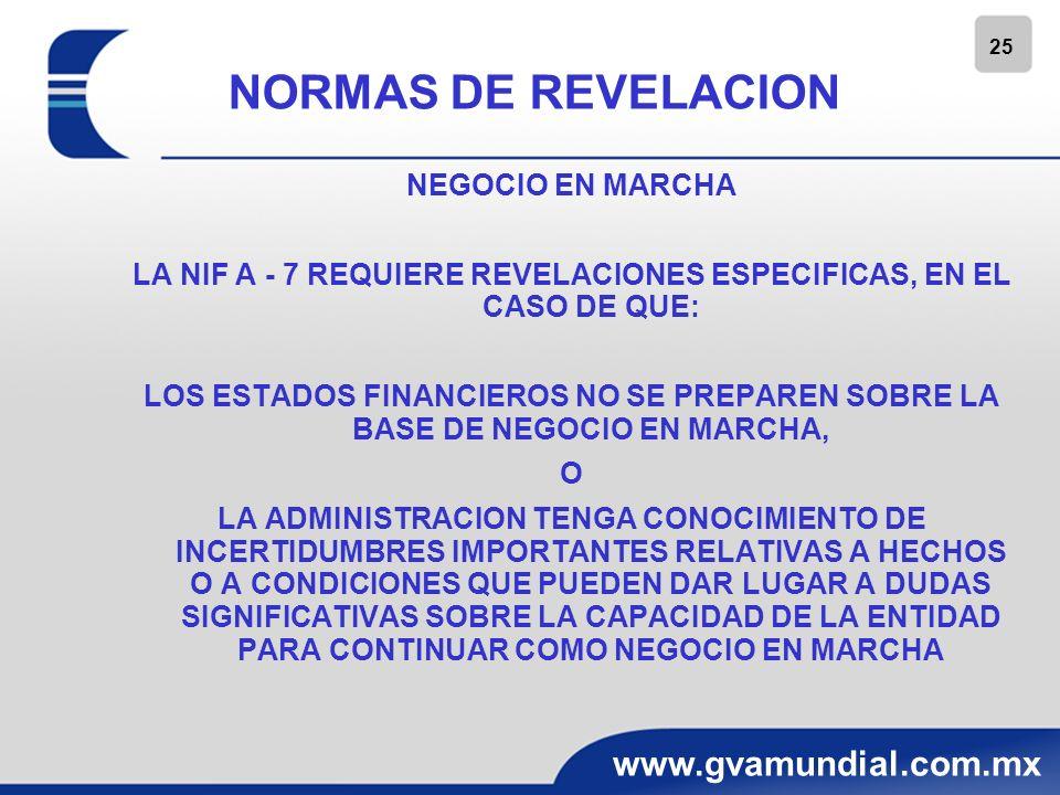 25 www.gvamundial.com.mx NORMAS DE REVELACION NEGOCIO EN MARCHA LA NIF A - 7 REQUIERE REVELACIONES ESPECIFICAS, EN EL CASO DE QUE: LOS ESTADOS FINANCI