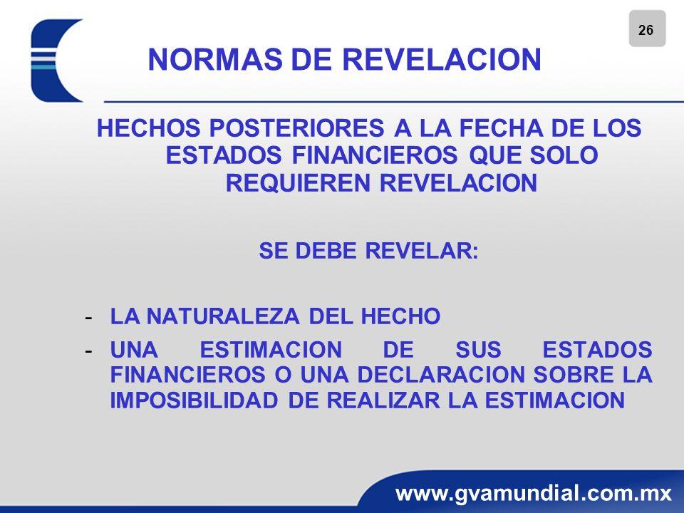 26 www.gvamundial.com.mx NORMAS DE REVELACION HECHOS POSTERIORES A LA FECHA DE LOS ESTADOS FINANCIEROS QUE SOLO REQUIEREN REVELACION SE DEBE REVELAR: