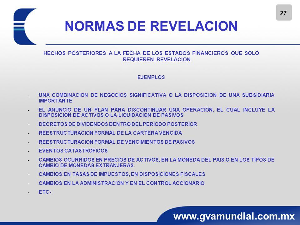 27 www.gvamundial.com.mx NORMAS DE REVELACION HECHOS POSTERIORES A LA FECHA DE LOS ESTADOS FINANCIEROS QUE SOLO REQUIEREN REVELACION EJEMPLOS -UNA COM