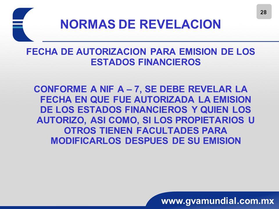 28 www.gvamundial.com.mx NORMAS DE REVELACION FECHA DE AUTORIZACION PARA EMISION DE LOS ESTADOS FINANCIEROS CONFORME A NIF A – 7, SE DEBE REVELAR LA F