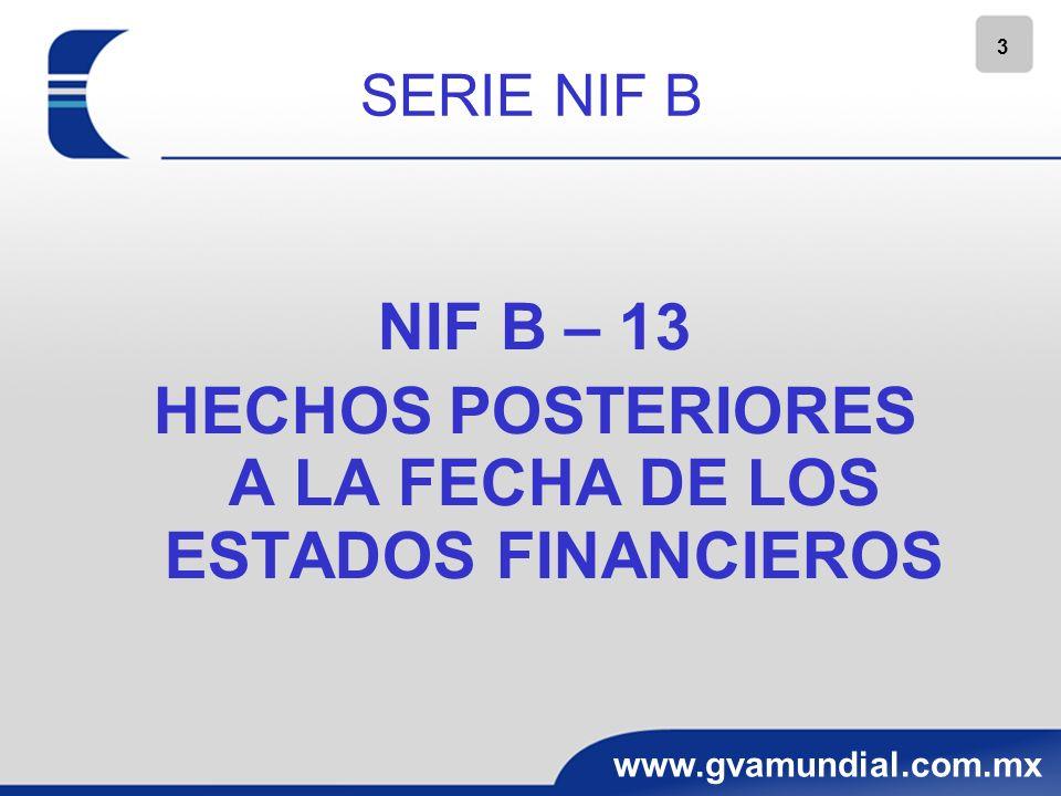 3 www.gvamundial.com.mx SERIE NIF B NIF B – 13 HECHOS POSTERIORES A LA FECHA DE LOS ESTADOS FINANCIEROS