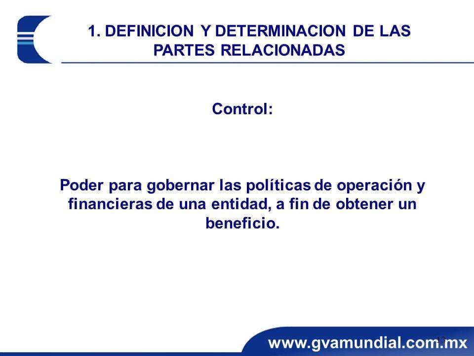 Control: Poder para gobernar las políticas de operación y financieras de una entidad, a fin de obtener un beneficio. 1. DEFINICION Y DETERMINACION DE